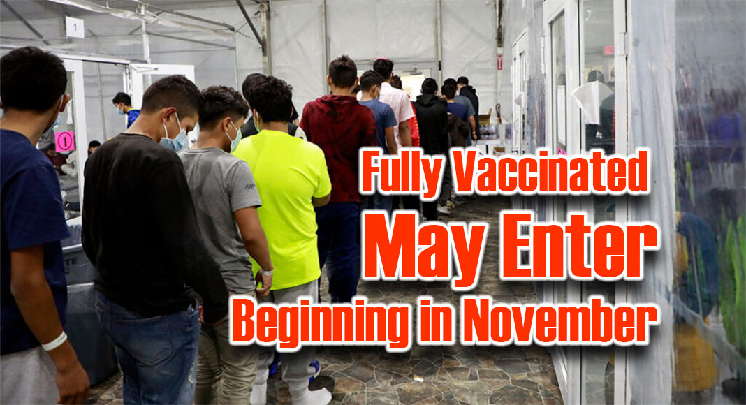 First, in November, U.S. Customs and Border Protection (CBP) will begin allowing fully vaccinated travelers from Mexico or Canada to enter the United States at land and ferry POEs for non-essential reasons.